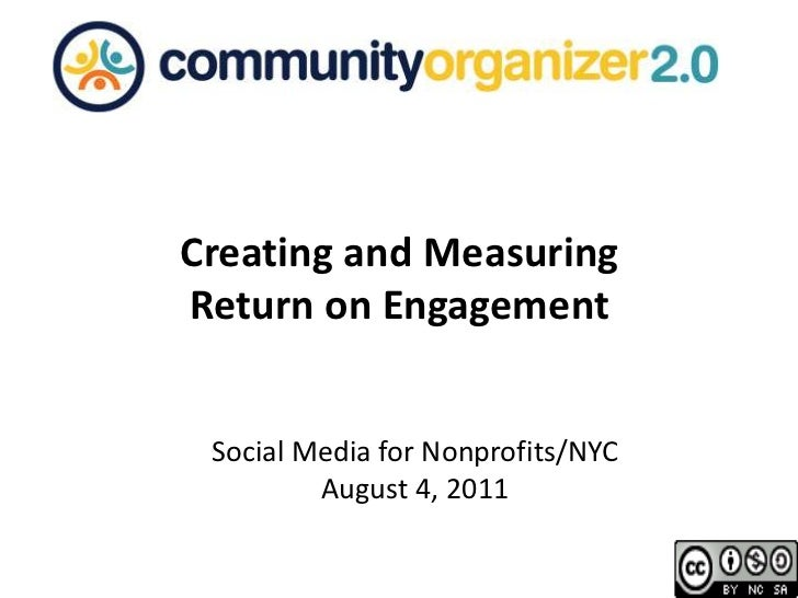 Creating and Measuring<br />Return on Engagement<br />Social Media for Nonprofits/NYC<br />August 4, 2011<br />
