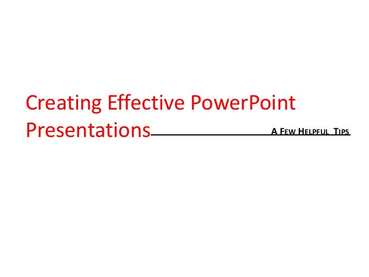 Creating Effective PowerPointPresentations             AF H                           EW   ELPFUL   TIPS