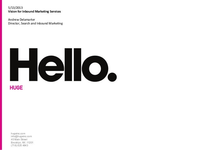 hugeinc.cominfo@hugeinc.com45 Main StreetBrooklyn, NY, 11201(718) 625 48435/13/2013	  Vision	  for	  Inbound	  Marke1ng	  ...