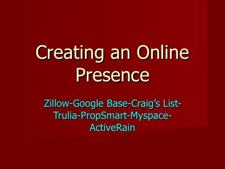 Creating an Online Presence Zillow-Google Base-Craig's List-Trulia-PropSmart-Myspace-ActiveRain