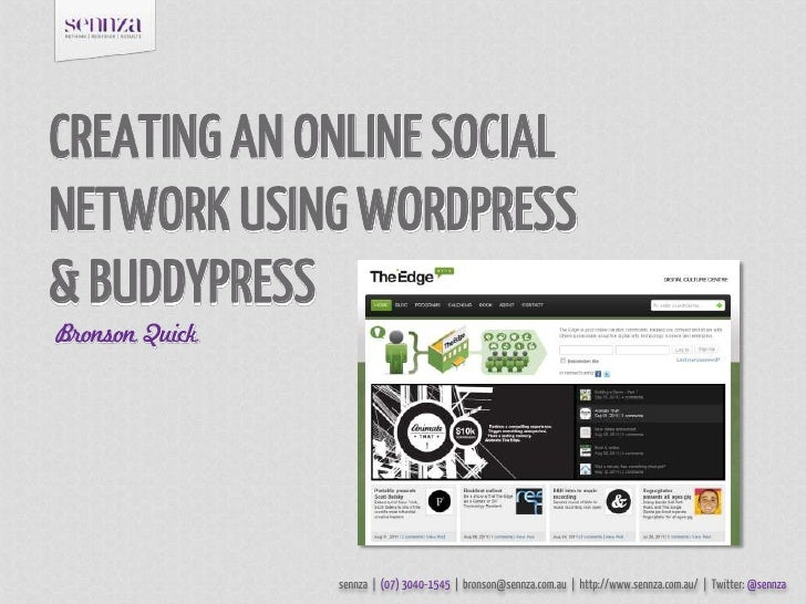 CREATING AN ONLINE SOCIAL NETWORK USING WORDPRESS & BUDDYPRESS<br />Bronson Quick<br />sennza  |  (07) 3040-1545  |  bron...