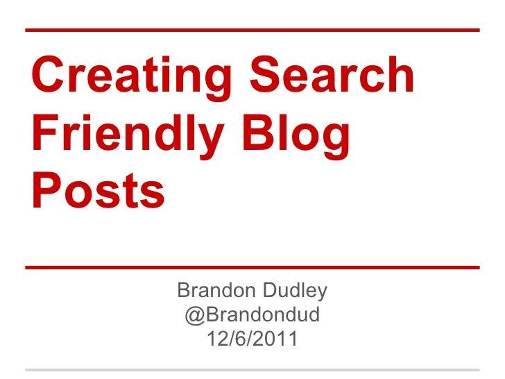 Creating SearchFriendly BlogPosts     Brandon Dudley      @Brandondud        12/6/2011