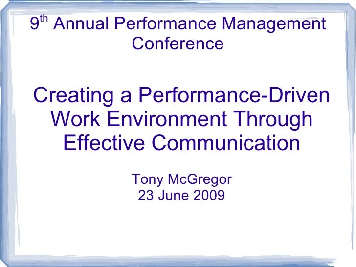 9 th  Annual Performance Management Conference Creating a Performance-Driven Work Environment Through Effective Communicat...