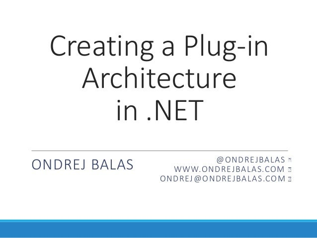 Creating a Plug-in Architecture in .NET  @OndrejBalas