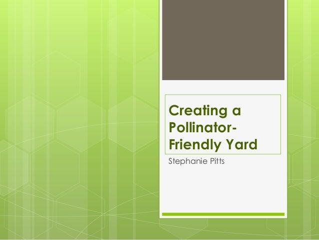 Creating aPollinator-Friendly YardStephanie Pitts