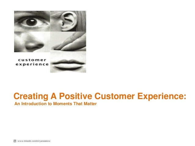 Creating A Positive Customer Experience:  An Introduction to Moments That Matter