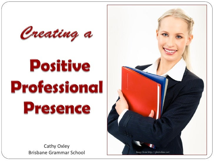 Creating a Positive Professional Presence