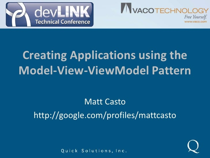 Creating Applications using the Model-View-ViewModel Pattern<br />Matt Casto<br />http://google.com/profiles/mattcasto<br />