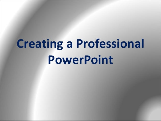 Creating a Professional PowerPoint