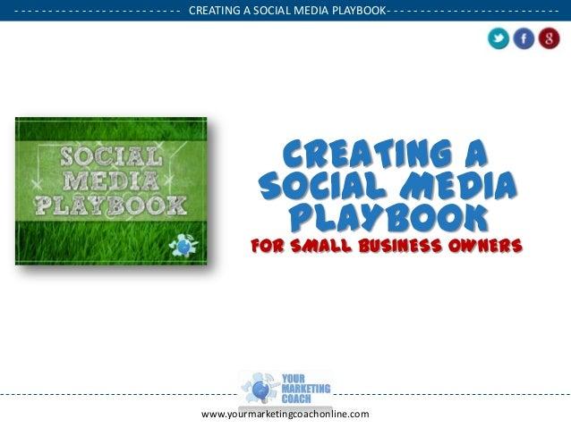 - - - - - - - - - - - - - - - - - - - - - - - - - CREATING A SOCIAL MEDIA PLAYBOOK- - - - - - - - - - - - - - - - - - - - ...