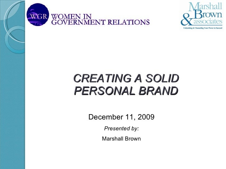 CREATING A SOLID  PERSONAL BRAND   December 11, 2009 Presented by: Marshall Brown
