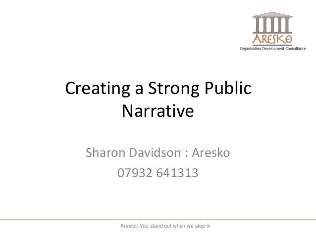 Creating a Strong Public Narrative Sharon Davidson : Aresko 07932 641313 Aresko: You stand out when we step in