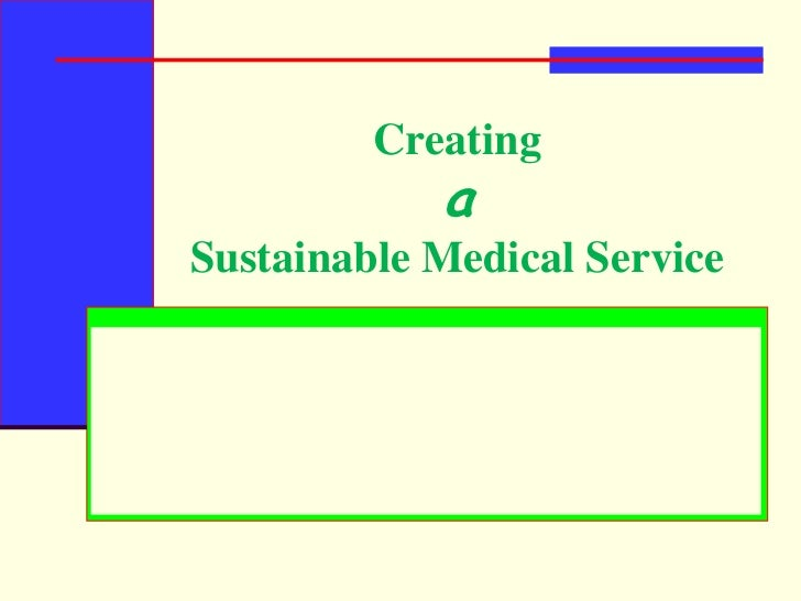 Creating aSustainable Medical Service<br />