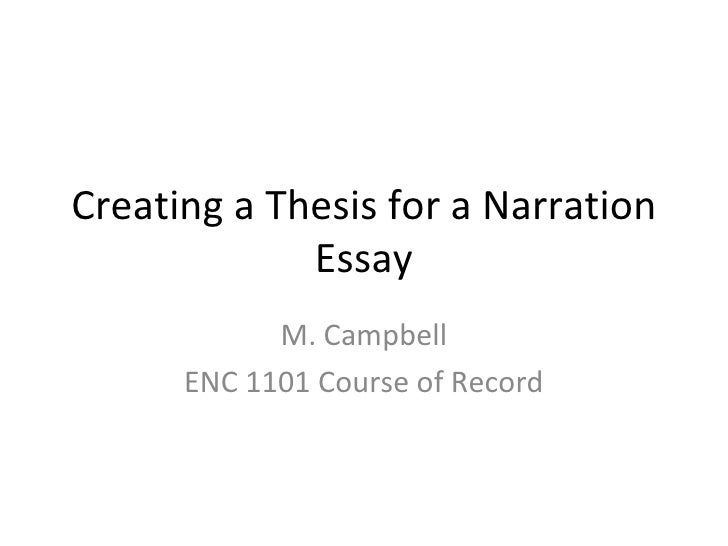 Creating a Thesis for a Narration Essay M. Campbell ENC 1101 Course of Record