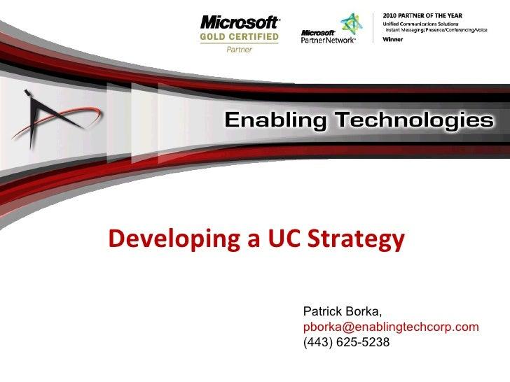 Developing a UC Strategy Patrick Borka,  [email_address] (443) 625-5238