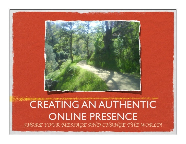 CREATING AN AUTHENTIC     ONLINE PRESENCE !HARE YOUR MESSAGE AND CHANGE THE WORLD!