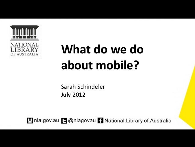 What do we doabout mobile?Sarah SchindelerJuly 2012