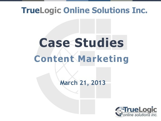 TrueLogic Online Solutions Inc.    Case Studies   Content Marketing         March 21, 2013