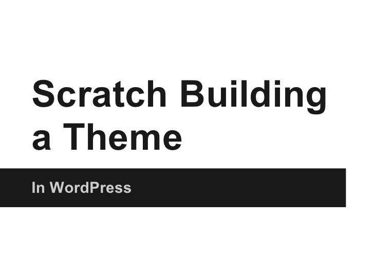 Scratch Buildinga ThemeIn WordPress