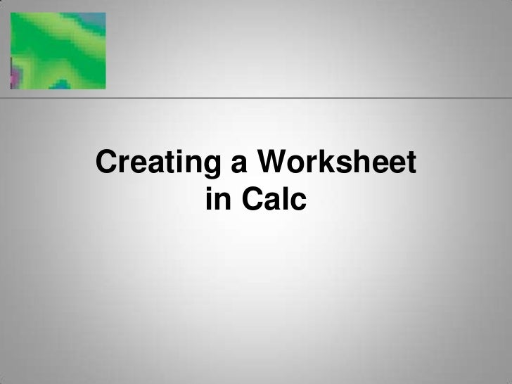 Creating a Worksheetin Calc<br />
