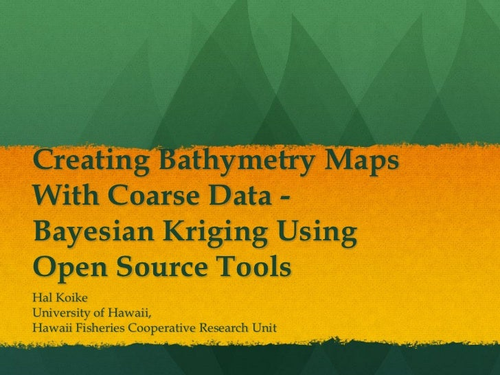 Hawaii Pacific GIS Conference 2012: 3D GIS - Creating Bathymetry Maps with Coarse Data - Bayesian Kriging Using Open Source Tools