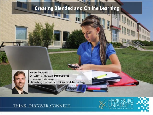 Creating Blended and Online LearningAndy PetroskiDirector & Assistant Professor ofLearning TechnologiesHarrisburg Universi...