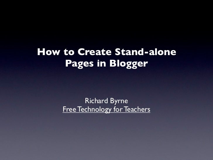 How to Create Stand-alone     Pages in Blogger              Richard Byrne     Free Technology for Teachers