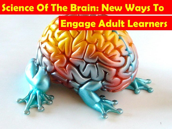 Science Of The Brain: New Ways To             Engage Adult Learners                                1
