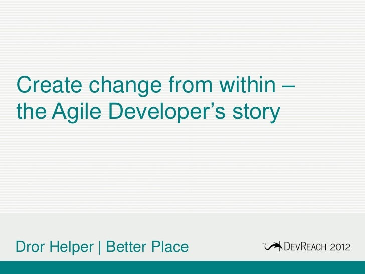 Create change from within –the Agile Developer's storyDror Helper | Better Place