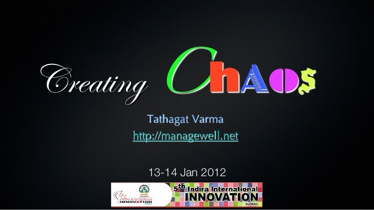 Creating ChAos!        Tathagat Varma     http://managewell.net        13-14 Jan 2012