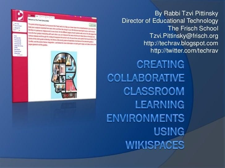 By Rabbi Tzvi PittinskyDirector of Educational Technology                   The Frisch School           Tzvi.Pittinsky@fri...