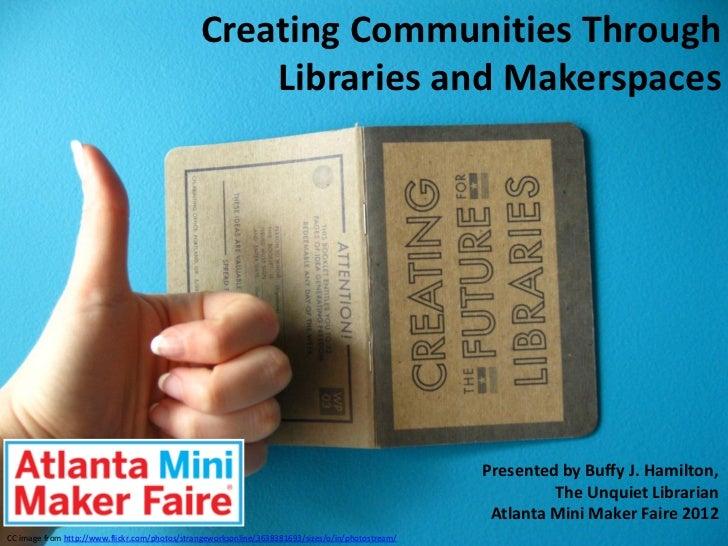 Creating Communities Through Makerspaces by Buffy Hamilton Atlanta Mini Maker Faire 2012