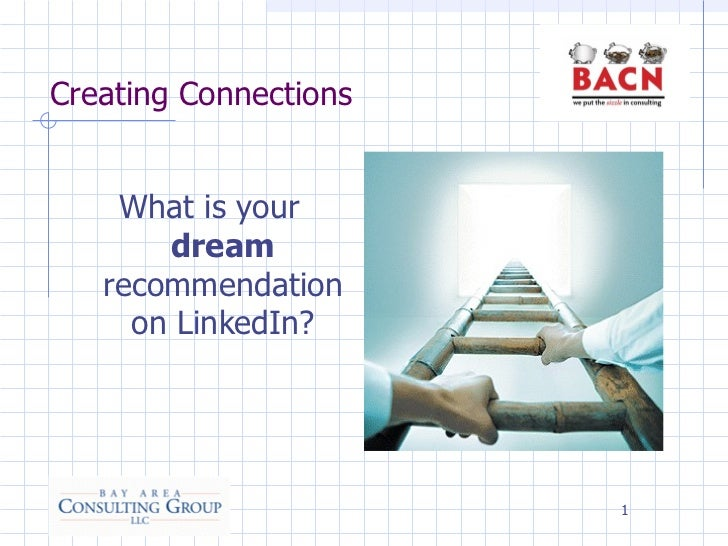 Creating Connections <ul><li>What is your  dream  recommendation on LinkedIn? </li></ul>
