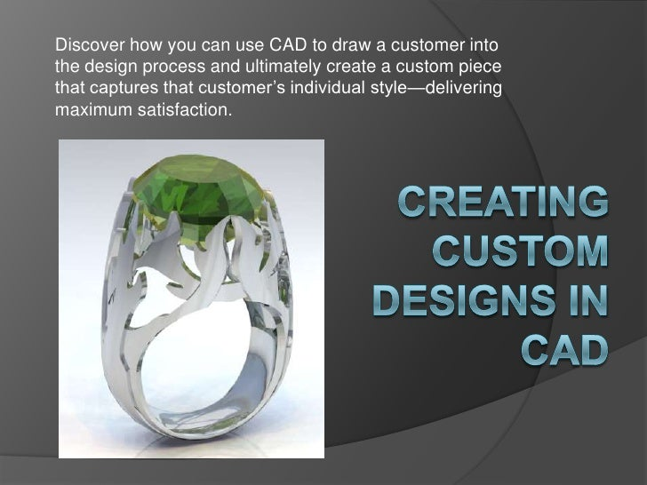 Discover how you can use CAD to draw a customer into the design process and ultimately create a custom piece that captures...