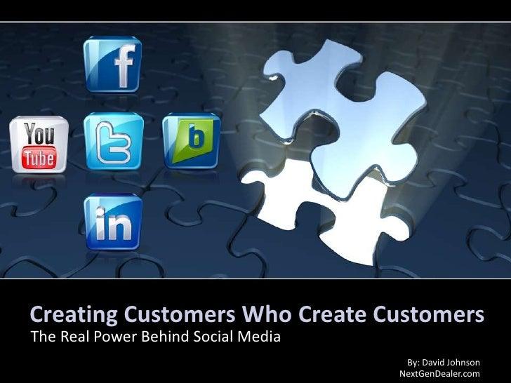 Creating Customers Who Create Customers