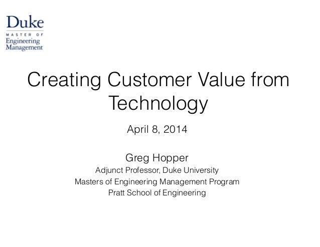 April 8, 2014 ! Greg Hopper Adjunct Professor, Duke University Masters of Engineering Management Program Pratt School of E...