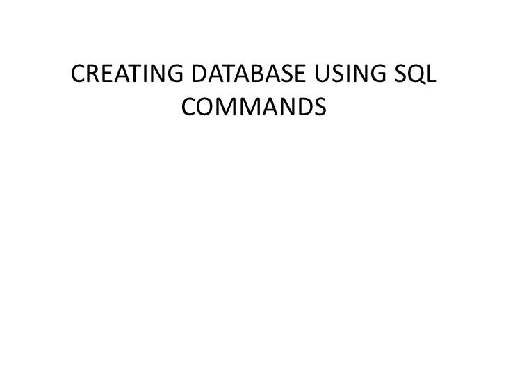 CREATING DATABASE USING SQL COMMANDS<br />