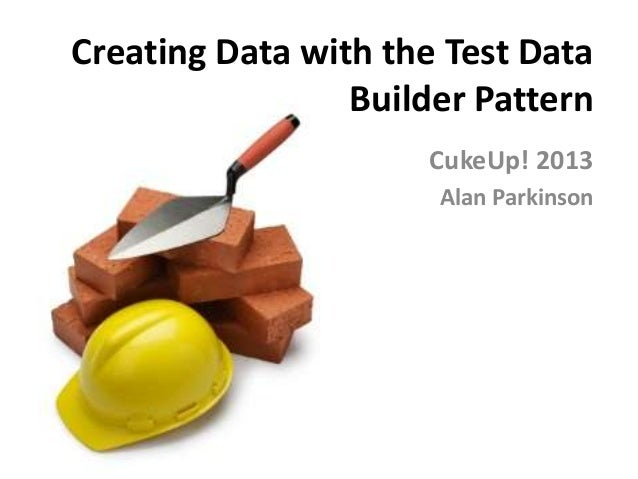 Creating Data with the Test DataBuilder PatternCukeUp! 2013Alan Parkinson