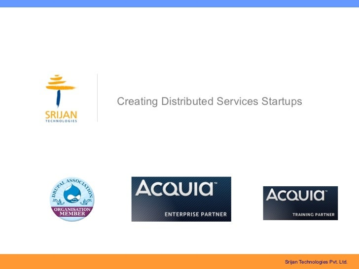 Creating Distributed Services Startups                                  Srijan Technologies Pvt. Ltd.