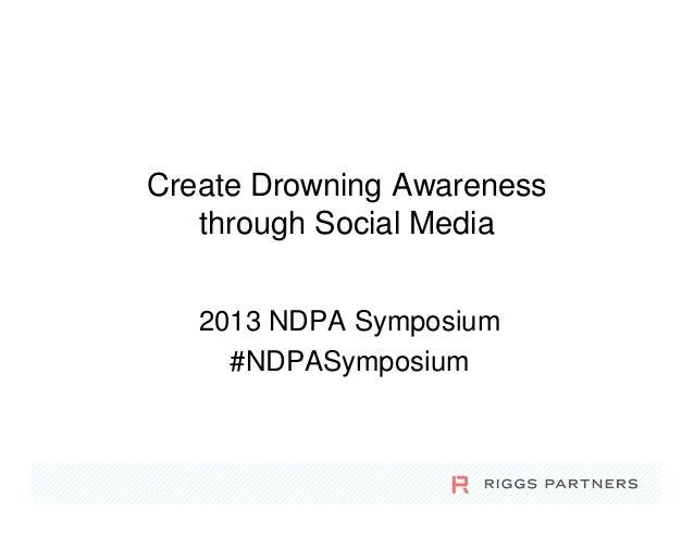 Create Drowning Awareness   through Social Media   2013 NDPA Symposium     #NDPASymposium