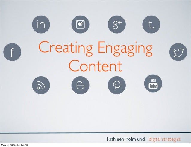 Creating Engaging Content kathleen holmlund | digital strategist Monday 16 September 13