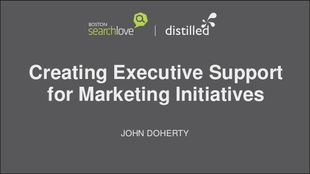 Creating Executive Supportfor Marketing InitiativesJOHN DOHERTY