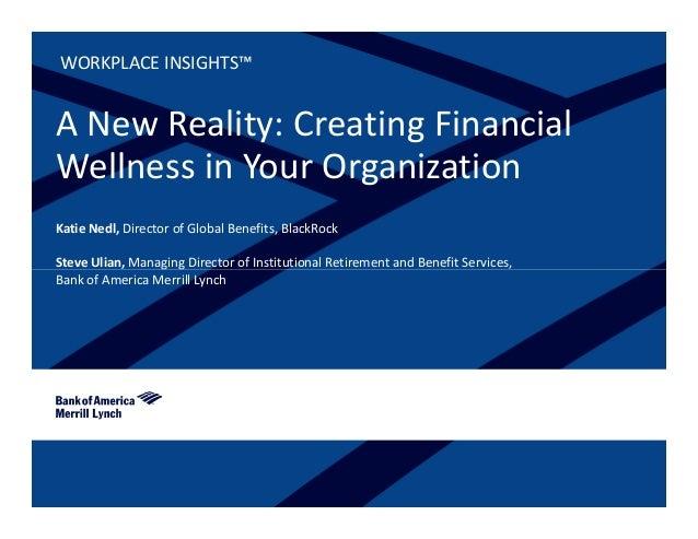 WORKPLACEINSIGHTS™  ANewReality:CreatingFinancial WellnessinYourOrganization KatieNedl,DirectorofGlobalBene...