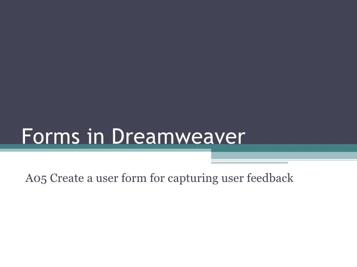 Forms in Dreamweaver A05 Create a user form for capturing user feedback