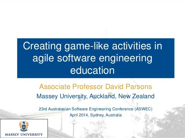 Creating game-like activities in agile software engineering education Associate Professor David Parsons Massey University,...