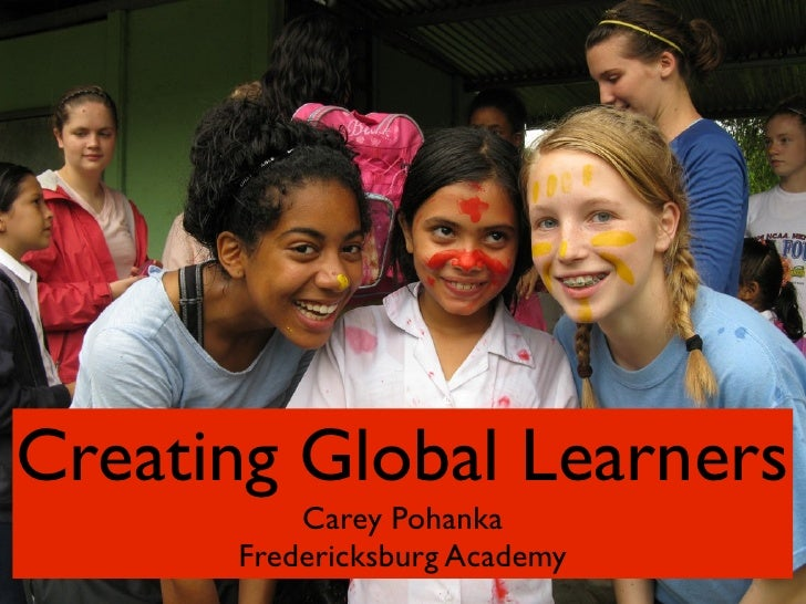 Creating Global Learners           Carey Pohanka       Fredericksburg Academy