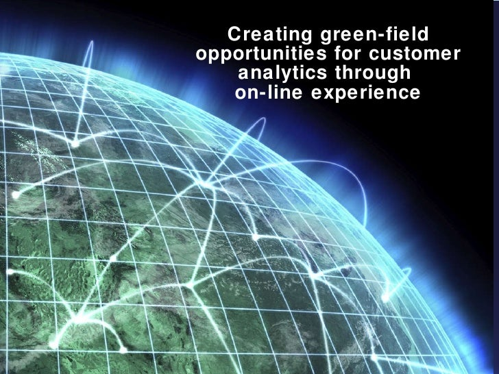 Creating green-field opportunities for customer analytics through  on-line experience
