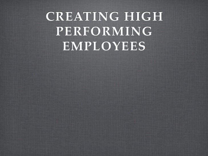 CREATING HIGH PERFORMING  EMPLOYEES