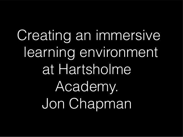 Creating an immersive learning environment at Hartsholme Academy. Jon Chapman