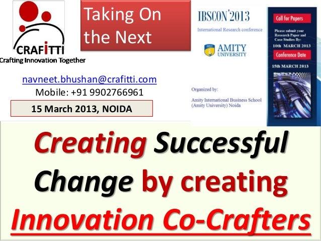 Taking On            the Nextnavneet.bhushan@crafitti.com  Mobile: +91 9902766961 15 March 2013, NOIDA  Creating Successfu...